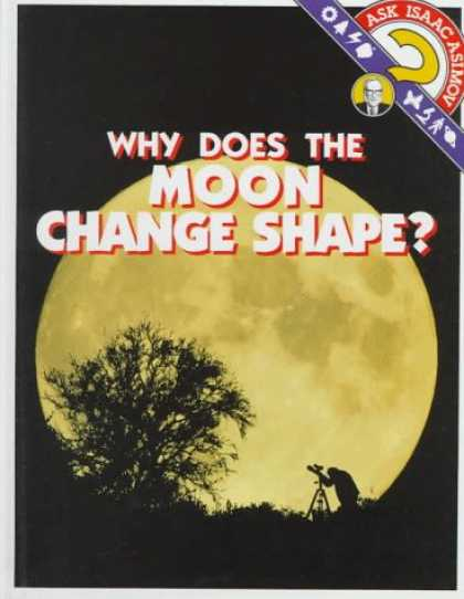 Isaac Asimov Books - Why Does the Moon Change Shape? (Ask Isaac Asimov)