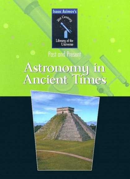 Isaac Asimov Books - Astronomy in Ancient Times (Isaac Asimov's 21st Century Library of the Universe)
