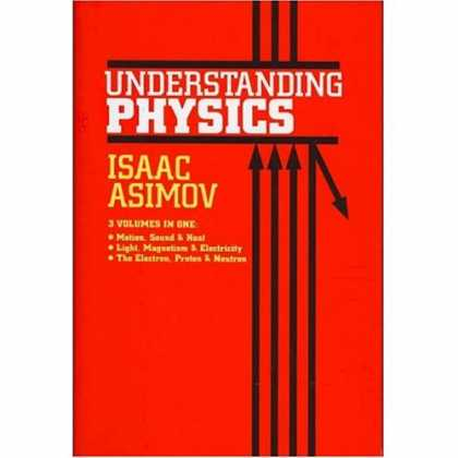 Isaac Asimov Books - Understanding Physics: 3 Volumes in One (1-Motion, Sound & Heat; 2-Light, Magnet