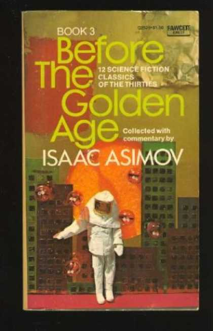 Isaac Asimov Books - Before the Golden Age: A Science Fiction Anthology of the 1930s (Book 3)