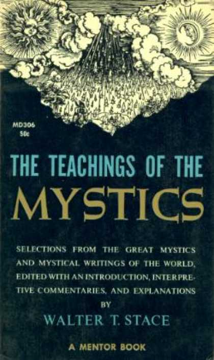 Mentor Books - The Teachings of the Mystics;: Being Selections From the Great Mystics and Mysti