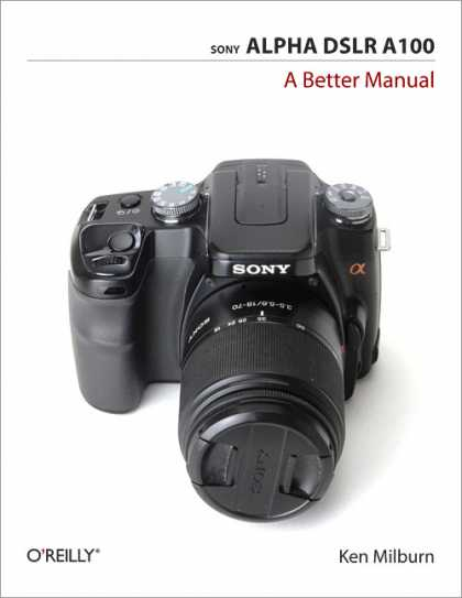 O'Reilly Books - Sony Alpha DSLR A100: A Better Manual