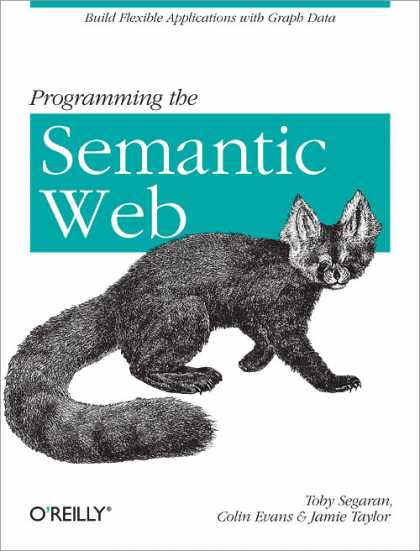 O'Reilly Books - Programming the Semantic Web: Rough Cuts Version