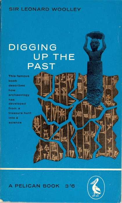 Pelican Books - 1961: Digging up the past (Sir Leonard Woolley)