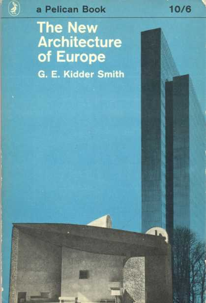 Pelican Books - 1962: The New Architecture of Europe (G.E.Kidder Smith)