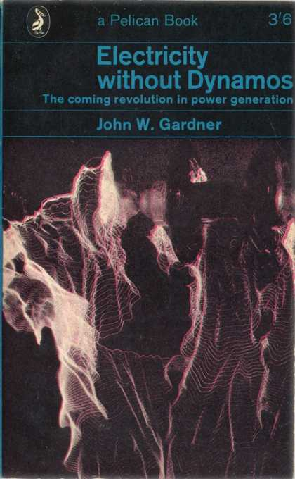 Pelican Books - 1963: Electricity without Dynamos (John W.Gardener)