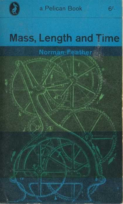 Pelican Books - 1963: Mass, Length and Time (Norman Feather)