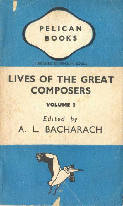Pelican Books - 1943: Lives of the Great Composers 3 (A.L.Bacharach)
