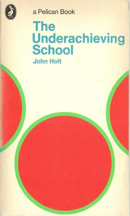 Pelican Books - 1971: The Underachieving School (John Holt)