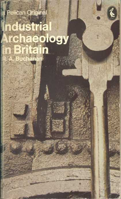 Pelican Books - 1972: Industrial Archaeology in Britain (R.A.Buchanan)