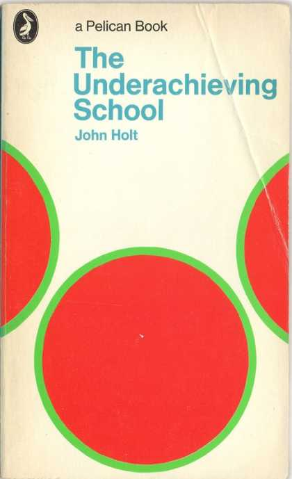 Pelican Books - 1972: The Underachieving School (John Holt)