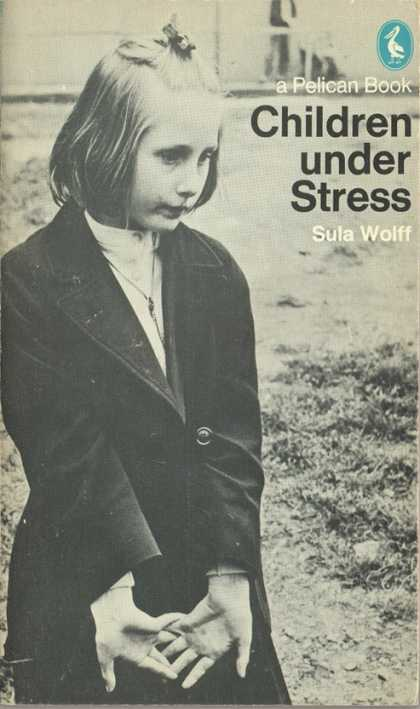 Pelican Books - 1973: Children under Stress (Sula Wolff)