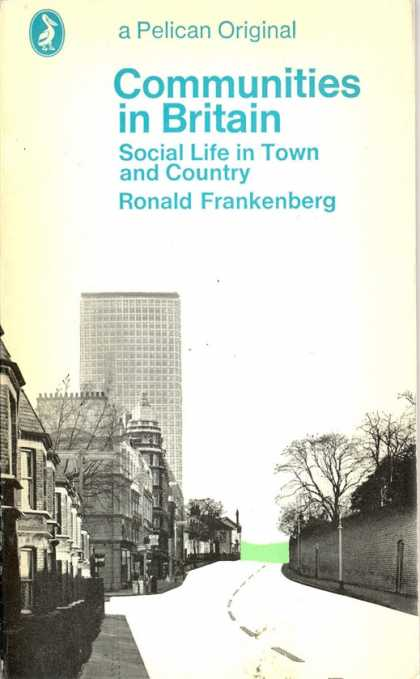 Pelican Books - 1973: Communities in Britain (Ronald Frankenberg)