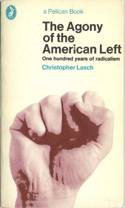 Pelican Books - 1973: The Agony of the American Left (Christopher Lasch)