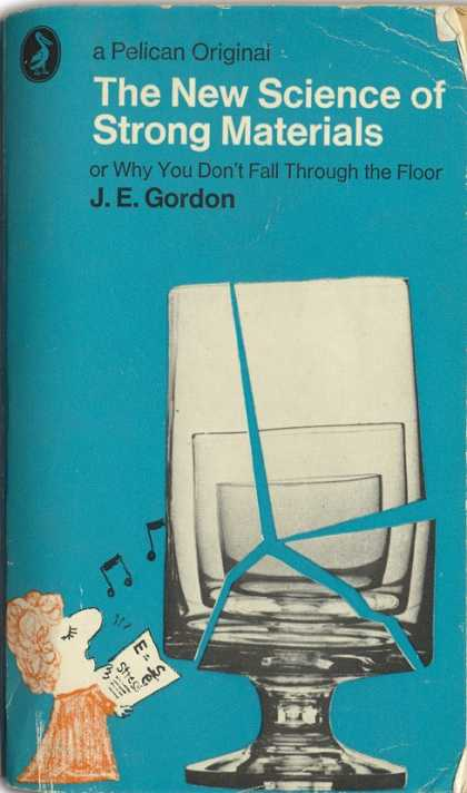 Pelican Books - 1973: The New Science of Strong Materials (J.E.Gordon)