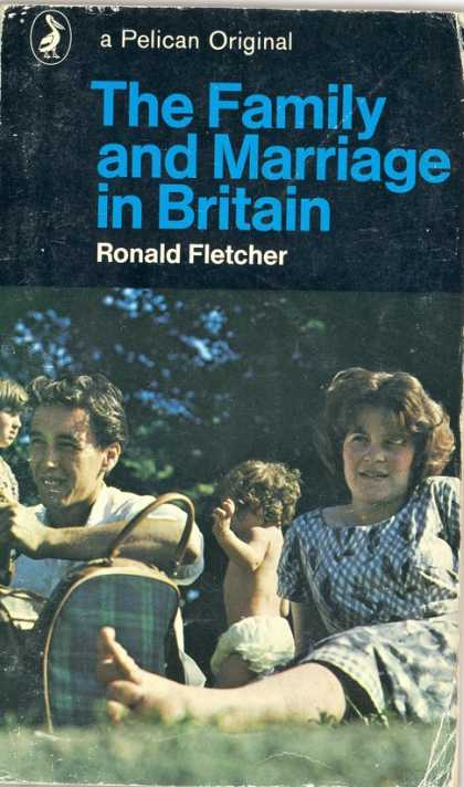 Pelican Books - 1977: The Family and Marriage in Britain (Ronald Fletcher)