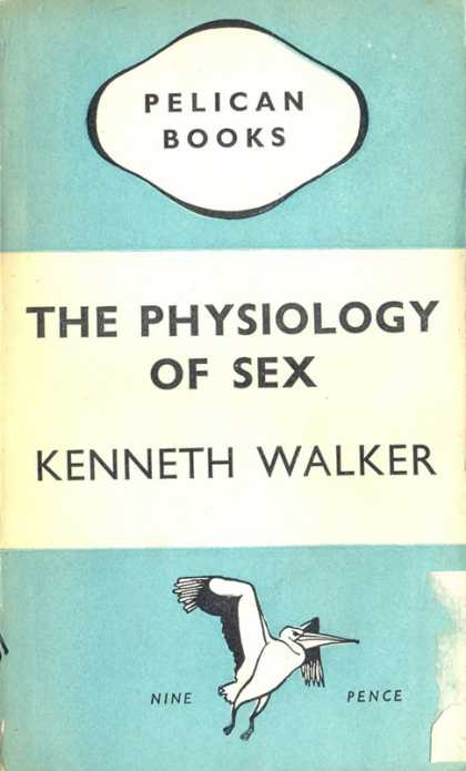 Pelican Books - 1945: The Physiology of Sex (Kenneth Walker)