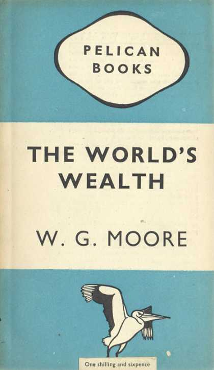 Pelican Books - 1947: The World's Wealth (W.G.Moore)