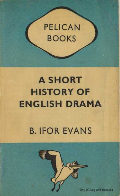 Pelican Books - 1948: A Short History of English Drama (B.Ifor Evans)