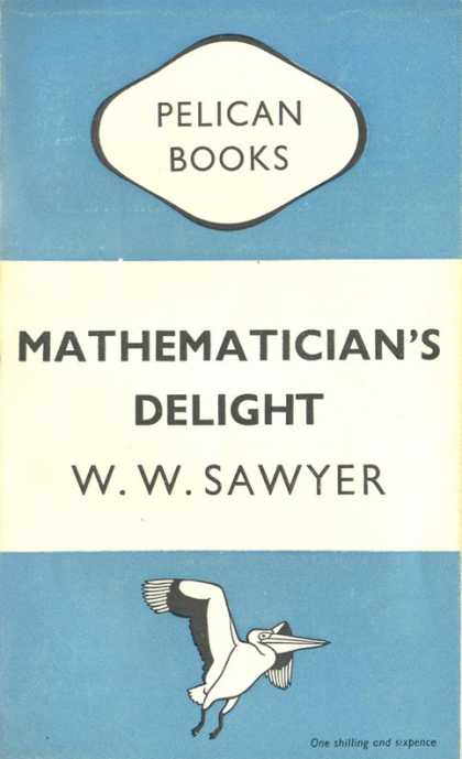 Pelican Books - 1949: Mathematician's Delight (W.W.Sawyer)