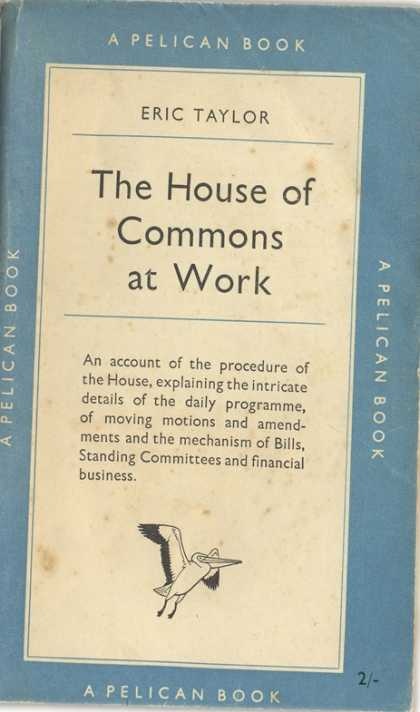 Pelican Books - 1951: The House of Commons at Work (Eric Taylor)
