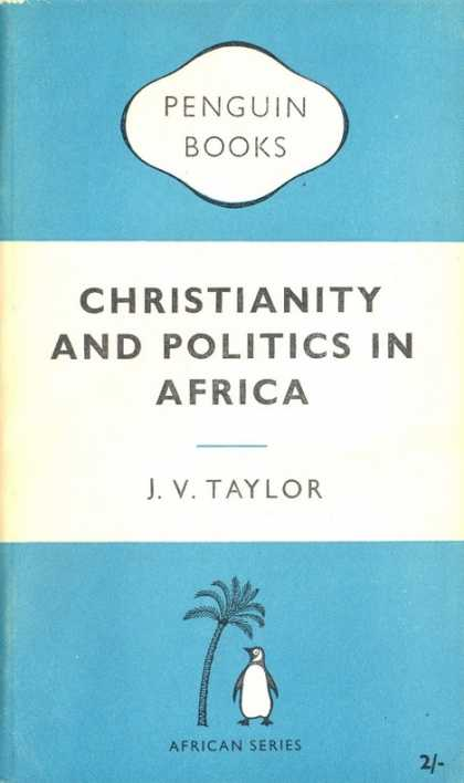 Pelican Books - 1957: Christianity and Politics in Africa (J.V.Taylor)