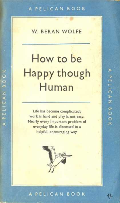 Pelican Books - 1959: How to be Happy though Human (W.Beran Wolfe)