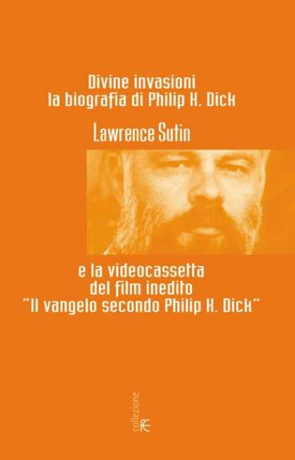 Philip K. Dick - Divine Invasions: A Life of PKD 3 (Italian)