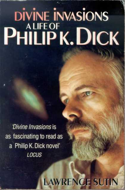 Philip K. Dick - Divine Invasions: A Life of PKD 2
