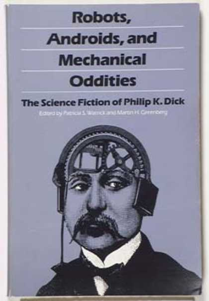 Philip K. Dick - Robots, Androids and Mechanical Oddities