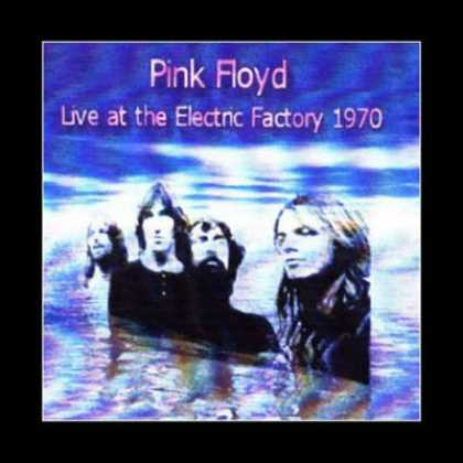 Pink Floyd - Pink Floyd - Live At The Electric Factory 1970