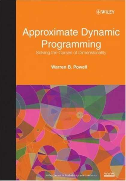 Programming Books - Approximate Dynamic Programming: Solving the Curses of Dimensionality (Wiley Ser