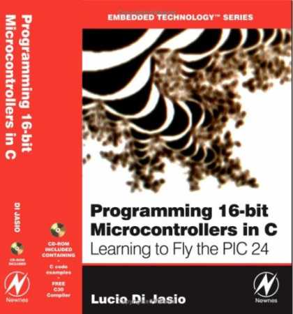 Programming Books - Programming 16-Bit PIC Microcontrollers in C: Learning to Fly the PIC 24 (Embedd