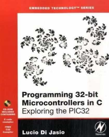 Programming Books - Programming 32-bit Microcontrollers in C: Exploring the PIC32 (Embedded Technolo