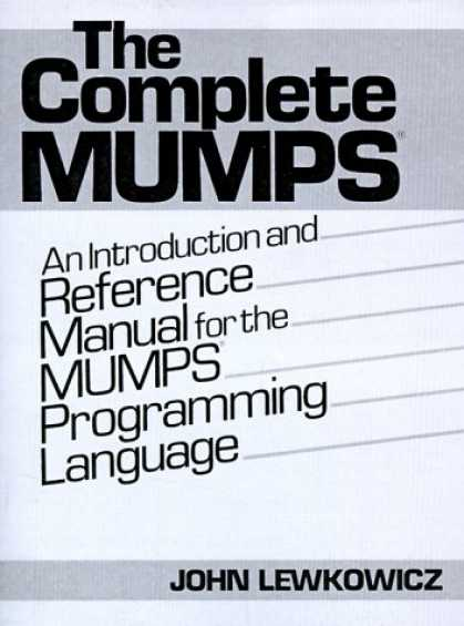 Programming Books - The Complete MUMPS: An Introduction and Reference Manual for the MUMPS Programmi