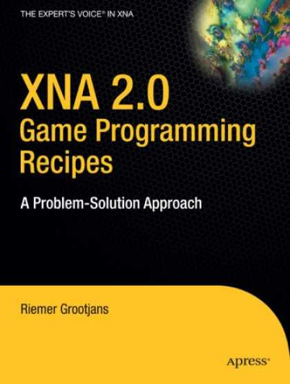 Programming Books - XNA 2.0 Game Programming Recipes: A Problem-Solution Approach (Books for Profess