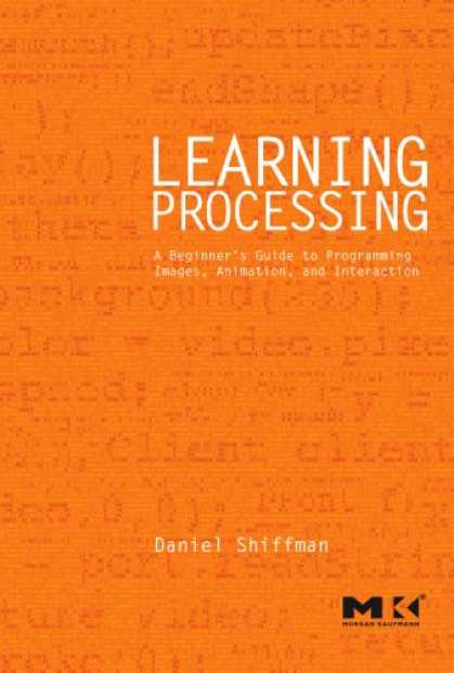 Programming Books - Learning Processing: A Beginner's Guide to Programming Images, Animation, and In