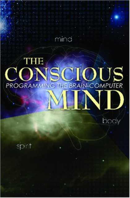 Programming Books - The Conscious Mind: Programming The Brain-Computer
