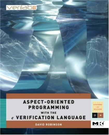 Programming Books - Aspect-Oriented Programming with the e Verification Language: A Pragmatic Guide