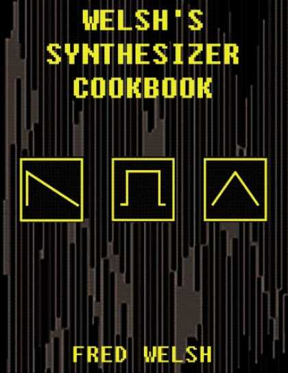 Programming Books - Welsh's Synthesizer Cookbook: Synthesizer Programming, Sound Analysis, and Unive