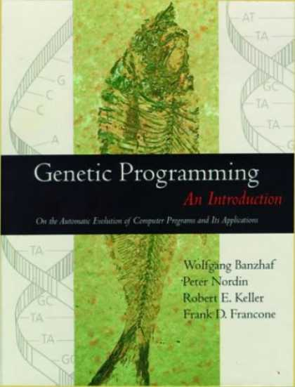 Programming Books - Genetic Programming : An Introduction : On the Automatic Evolution of Computer P