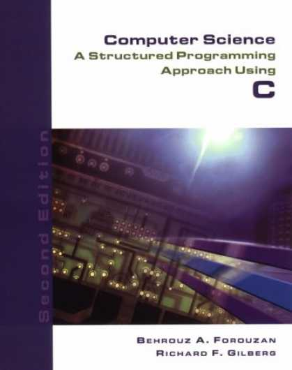Programming Books - Computer Science: A Structured Programming Approach Using C (2nd Edition)