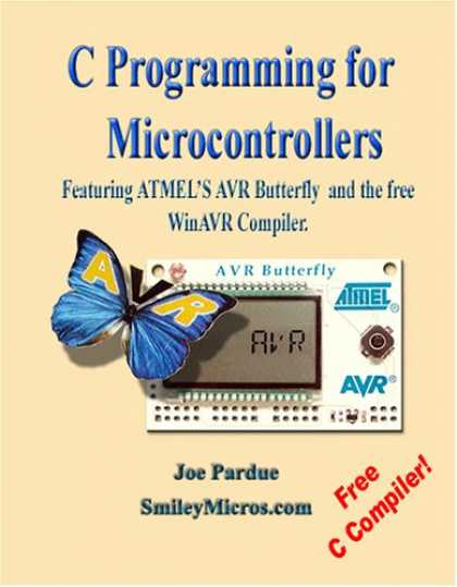 Programming Books - C Programming for Microcontrollers Featuring ATMEL's AVR Butterfly and the free