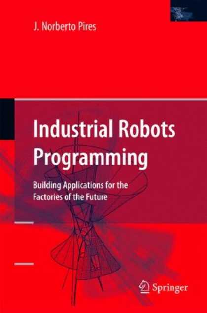 Programming Books - Industrial Robots Programming: Building Applications for the Factories of the Fu