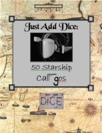 Role Playing Games - Just Add Dice: 50 Starship Cargos