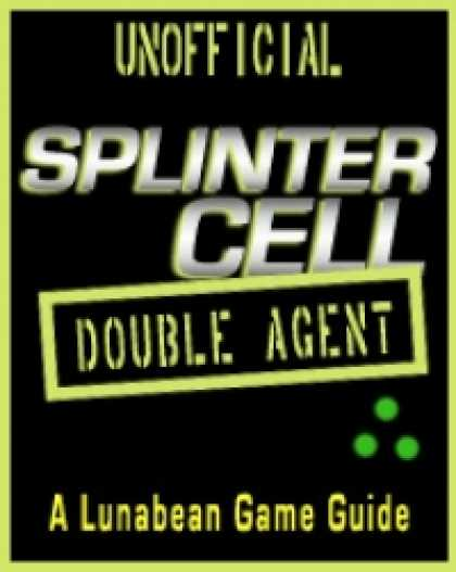 "Role Playing Games - Lunabean's Unofficial ""Splinter Cell: Double Agent"" X360 Walkthrough and Strateg"