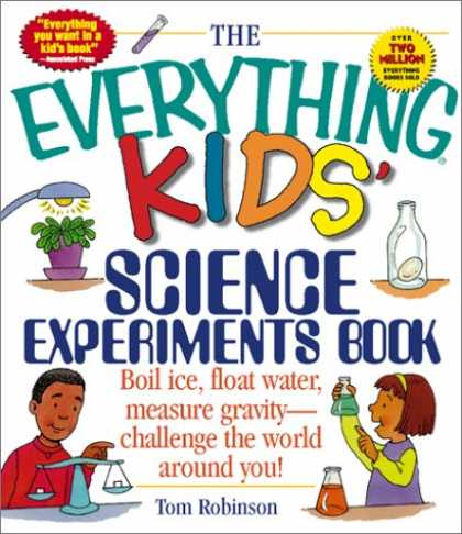Science Books - The Everything Kids' Science Experiments Book: Boil Ice, Float Water, Measure Gr