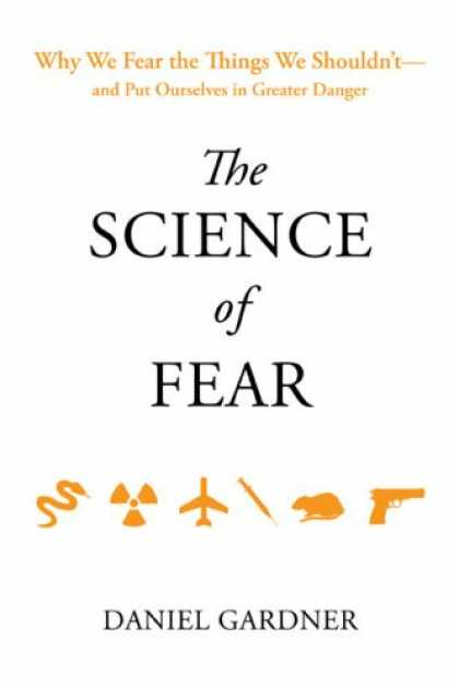 Science Books - The Science of Fear: Why We Fear the Things We Shouldn't--and Put Ourselves in G