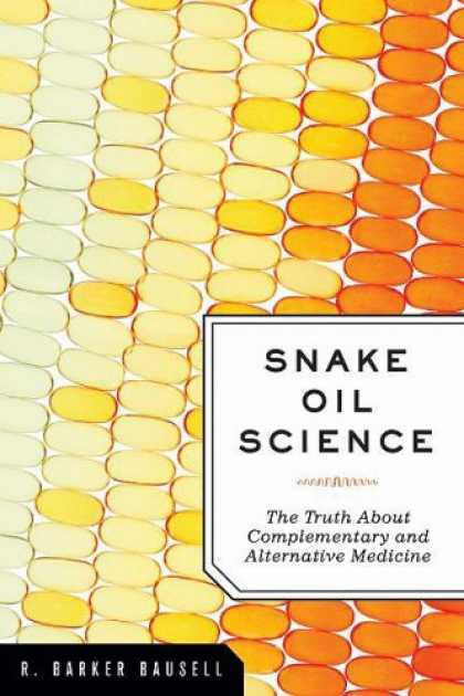 Science Books - Snake Oil Science: The Truth About Complementary and Alternative Medicine