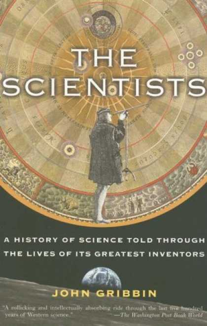 Science Books - The Scientists: A History of Science Told Through the Lives of Its Greatest Inve